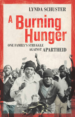 A Burning Hunger: One Family's Struggle Against Apartheid by Lynda Schuster image