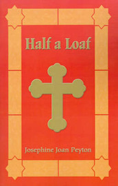 Half a Loaf by Josephine Joan Peyton
