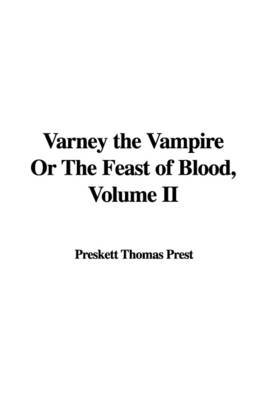 Varney the Vampire or the Feast of Blood, Volume II by Preskett Thomas Prest image