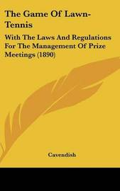 The Game of Lawn-Tennis: With the Laws and Regulations for the Management of Prize Meetings (1890) by Cavendish image