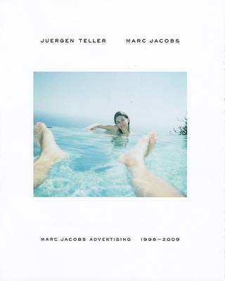 Marc Jacobs: Advertising 1998-2009: v. 1: Advertising 1997-2008 by Juergen Teller