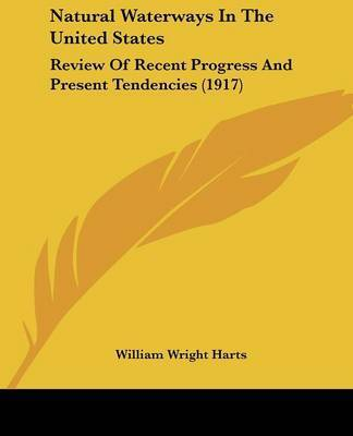 Natural Waterways in the United States: Review of Recent Progress and Present Tendencies (1917) by William Wright Harts
