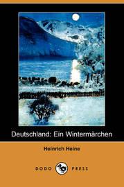 Deutschland: Ein Wintermarchen (Dodo Press) by Heinrich Heine