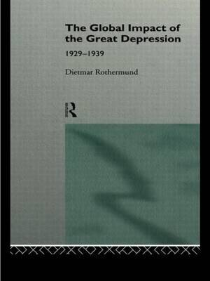 The Global Impact of the Great Depression 1929-1939 by Dietmar Rothermund image