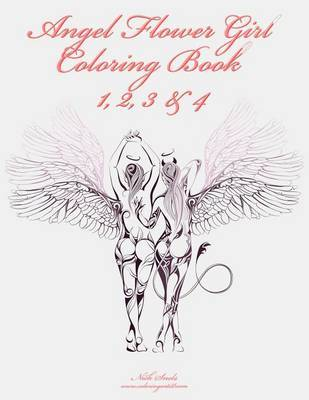 Angel Flower Girl Coloring Book 1, 2, 3 & 4 : Angels, Demons, Fairies, Cat Girls and Other Fantasy Women's Bodies by Nick Snels image