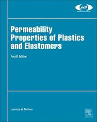 Permeability Properties of Plastics and Elastomers by Laurence W McKeen
