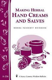 Making Herbal Hand Creams & Salves by ,Norma,Pasekoff Weinberg