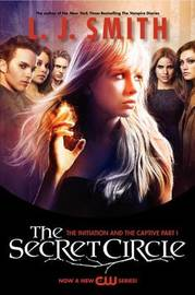 The Secret Circle Vol 1 - The Initiation / The Captive Pt 1 (2 Books in 1) (TV Tie-in Cover) by L.J. Smith