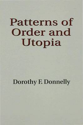 Patterns of Order and Utopia by Dorothy F. Donnelly