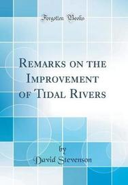 Remarks on the Improvement of Tidal Rivers (Classic Reprint) by David Stevenson image