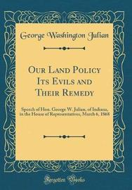 Our Land Policy Its Evils and Their Remedy by George Washington Julian image
