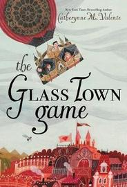 The Glass Town Game by Catherynne M Valente