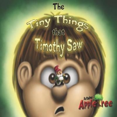 The Tiny Things That Timothy Saw by Ariadne Appletree
