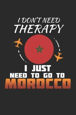 I Don't Need Therapy I Just Need To Go To Morocco by Maximus Designs