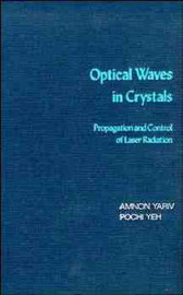 Optical Waves in Crystals: Propagation and Control of Laser Radiation by Amnon Yariv image