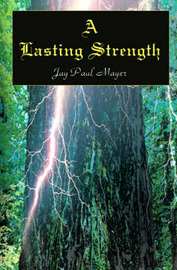 A Lasting Strength by Jay Paul Mayer image