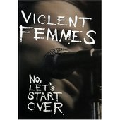 Violent Femmes: No, Let's Start Over on DVD