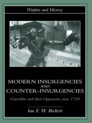 Modern Insurgencies and Counter-Insurgencies by Ian F Beckett
