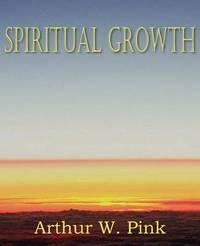 Spiritual Growth by Arthur W Pink
