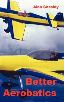 Better Aerobatics: v.1 by Alan Cassidy