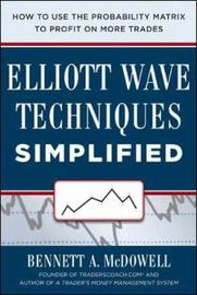 Elliot Wave Techniques Simplified: How to Use the Probability Matrix to Profit on More Trades by Bennett A McDowell