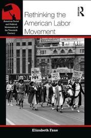 Rethinking the American Labor Movement by Elizabeth Faue