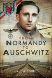 From Normandy to Auschwitz by Paul le Goupil