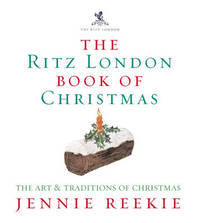 The London Ritz Book of Christmas: The Art & Traditions of Christmas by Jennie Reekie image