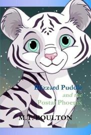Blizzard Puddle and the Postal Phoenix Hurrah for Puddle Hardback Edition by M.T. Boulton