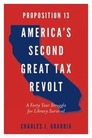 Proposition 13 - America's Second Great Tax Revolt by Charles I. Guarria