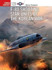 F-80 Shooting Star Units of the Korean War by Warren Thompson