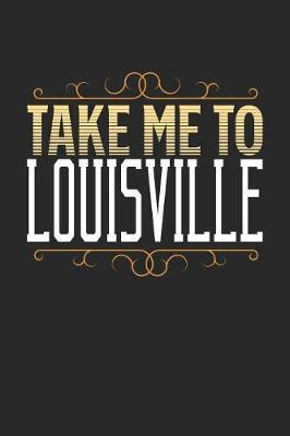 Take Me To Louisville by Maximus Designs