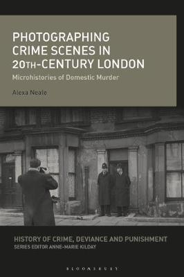 Photographing Crime Scenes in Twentieth-Century London by Alexa Neale
