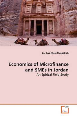 Economics of Microfinance and Smes in Jordan by Dr. Ihab Khaled Magableh image