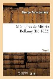 Memoires de Mistriss Bellamy. Tome 1 by George Anne Bellamy