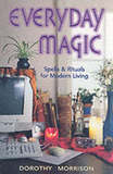 Everyday Magic: Spells and Rituals for Modern Living by Dorothy Morrison