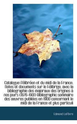 Catalogue Flibren Et Du MIDI de La France. Notes Et Documents Sur Le Flibrige, Avec La Bibliograp by Edmond Lefvre image