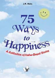75 Ways to Happiness by J.M. Mehta