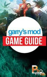 Garry's Mod Game Guide by Pro Gamer