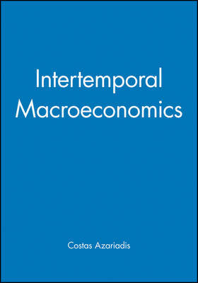 Intertemporal Macroeconomics by Costas Azariadis