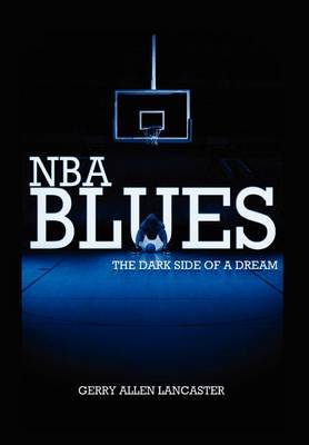 NBA Blues the Dark Side of a Dream by Gerry Allen Lancaster