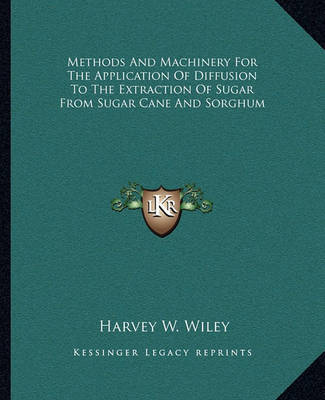 Methods and Machinery for the Application of Diffusion to the Extraction of Sugar from Sugar Cane and Sorghum by Harvey W Wiley image