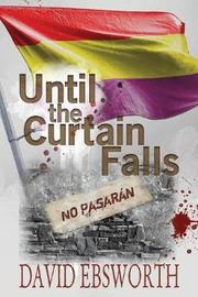 Until the Curtain Falls by David Ebsworth
