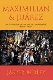 Maximilian & Juarez by Jasper Ridley image