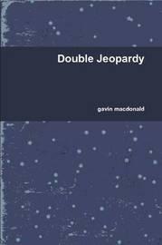 Double Jeopardy by gavin macdonald