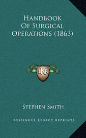 Handbook of Surgical Operations (1863) by Stephen Smith