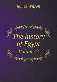 The History of Egypt Volume 2 by James Wilson