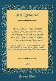 The Fathers of the English Church, or a Selection from the Writings of the Reformers and Early Protestant Divines, of the Church of England, Vol. 4 by Legh Richmond image