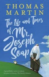The Life and Times of Mr. Joseph Soap by Thomas Martin image