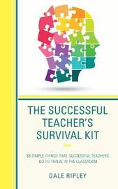 The Successful Teacher's Survival Kit by Dale Ripley